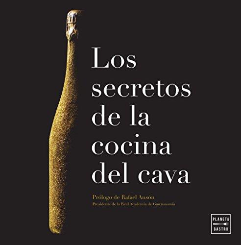 Los secretos de la cocina del cava: Prólogo de Rafael Ansón. Presidente de la Real Academia de Gastronomía
