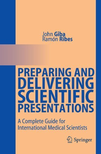 Preparing and Delivering Scientific Presentations: A Complete Guide for International Medical Scientists by John Giba (2011-01-28)