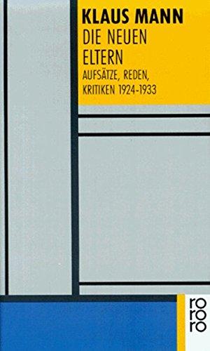 Die neuen Eltern: Aufsätze, Reden, Kritiken 1924 - 1933