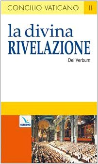 La Divina Rivelazione. Costituzione dogmatica sulla divina Rivelazione (Dei Verbum)