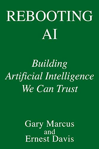 Rebooting AI: Building Artificial Intelligence We Can Trust