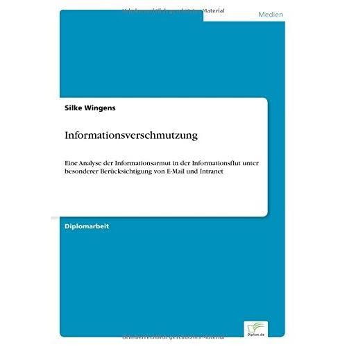 Informationsverschmutzung: Eine Analyse der Informationsarmut in der Informationsflut unter besonderer Ber??cksichtigung von E-Mail und Intranet by Silke Wingens (2003-01-01)