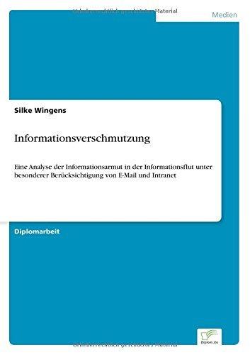 Informationsverschmutzung: Eine Analyse der Informationsarmut in der Informationsflut unter besonderer Ber??cksichtigung von E-Mail und Intranet by Silke Wingens (2003-01-01) par Silke Wingens