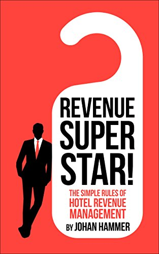 Revenue Superstar!: The Simple Rules of Hotel Revenue Management (English Edition)
