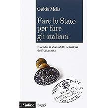 Fare lo Stato per fare gli italiani. Ricerche di storia delle istituzioni dell'Italia unita