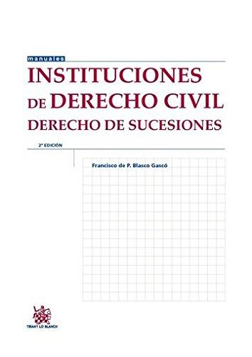 Instituciones de Derecho Civil Derecho de Sucesiones 2ª Edición 2015 (Manuales de Derecho Civil y Mercantil) por Francisco de Paula Blasco Gascó
