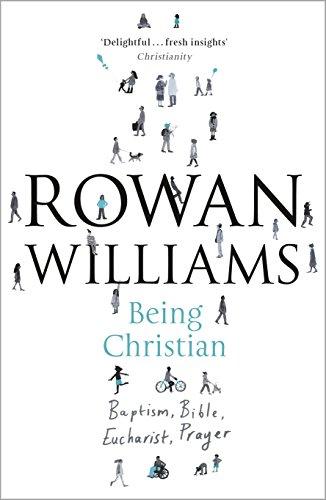 Being Christian: Baptism, Bible, Eucharist, Prayer por Dr. Rowan Williams