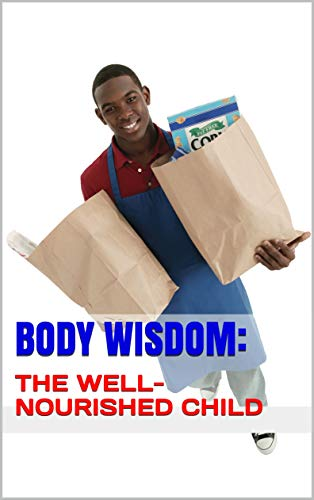 BODY WISDOM: THE WELL-NOURISHED CHILD book cover