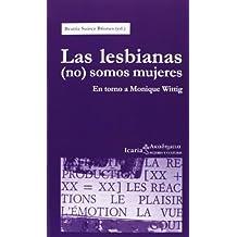 Las Lesbianas (No) Somos Mujeres. En Torno A Monique Wittig (Akademeia)