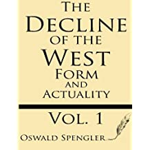 The Decline of the West (Volume 1): Form and Actuality by Oswald Spengler (2013-06-14)