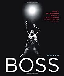 Boss: Bruce Springsteen and the E Street Band - The Illustrated History by Gillian G. Gaar (2016-07-22)