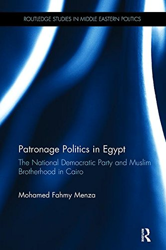 Patronage Politics in Egypt: The National Democratic Party and Muslim Brotherhood in Cairo (Routledge Studies in Middle Eastern Politics) por Mohamed Fahmy Menza