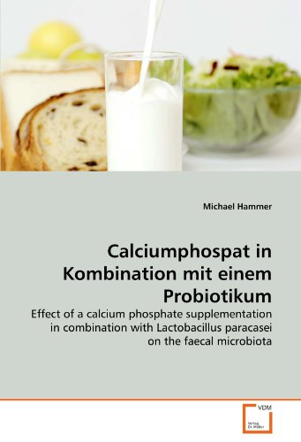 Calciumphospat in Kombination mit einem Probiotikum: Effect of a calcium phosphate supplementation in combination with Lactobacillus paracasei on the faecal microbiota