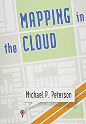 Mapping in the Cloud by Michael P. Peterson (2014-03-28)