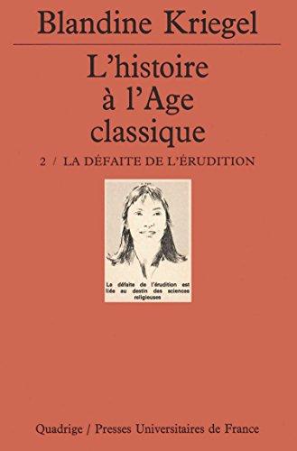 L'Histoire de l'âge classique, tome 2 : La Défaite de l'érudition par Blandine Kriegel