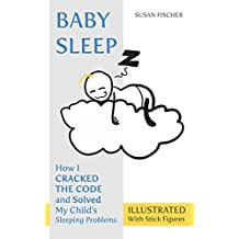 Baby Sleep: How I Cracked the Code and Solved My Child's Sleeping Problems (Illustrated With Stick Figures) (English Edition)