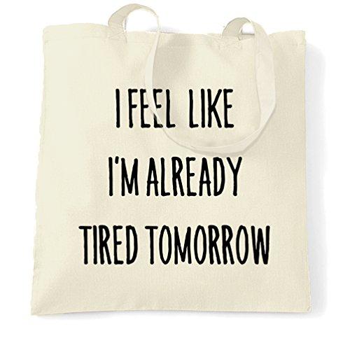 Mi sento come se fossi già stanco Domani divertente Slogan pigro fresco Sacchetto Di Tote Natural