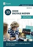 33 Ideen digitale Medien Deutsch: step-by-step erklärt, einfach umgesetzt - das kann jeder! (5. bis 13. Klasse)