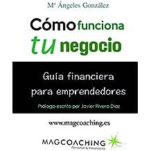 Cómo funciona tu negocio.: Guía financiera para emprendedores.