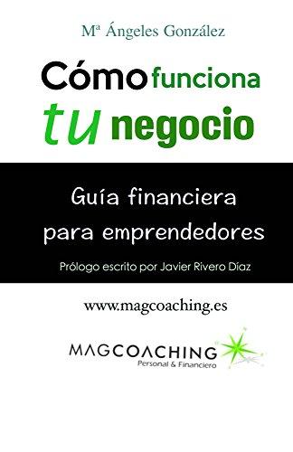 Cómo funciona tu negocio.: Guía financiera para emprendedores. de [González, María Ángeles]