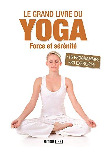 Le grand livre du yoga : Force et sérénité