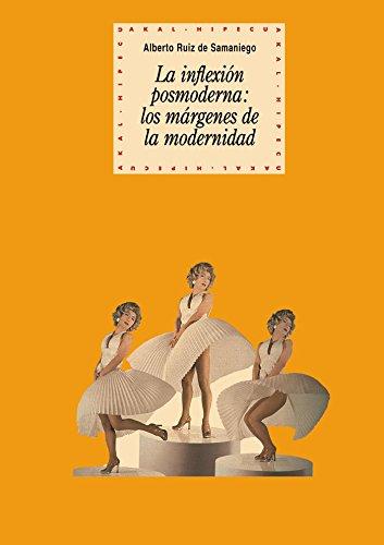 La inflexión posmoderna : los márgenes de la modernidad por Alberto Ruiz De Samaniego