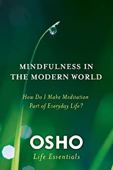 Mindfulness in the Modern World: How Do I Make Meditation Part of Everyday Life? (Osho Life Essentials) by [Osho]