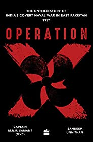 Operation X: The Untold Story of India's Covert Naval War in East Pakistan: The Untold Story of India'