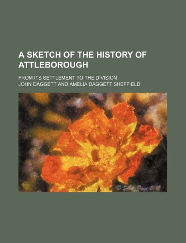 A Sketch of the History of Attleborough; From Its Settlement to the Division