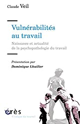 Vulnérabilités au travail : Naissance et actualité de la psychopathologie du travail