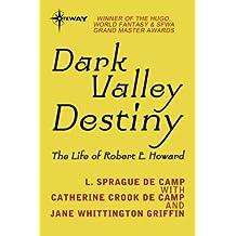 Dark Valley Destiny: The Life of Robert E. Howard