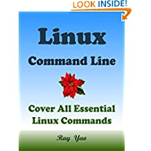 Linux Command Line, Cover all essential Linux commands. A whole introduction to Linux Operating System, Linux Kernel OS, For Beginners, Learn Linux in easy steps, Fast! A Beginner's Guide!