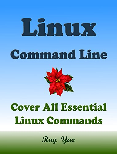 Linux Command Line, Cover all essential Linux commands. A complete introduction to Linux Operating System, Linux Kernel OS, For Beginners, Learn Linux in easy steps, Fast!: A Beginner's Guide