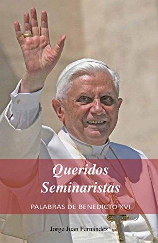 Queridos Seminaristas: Palabras de Benedicto XVI eBook: Jorge Juan Fernández: Amazon.es: Tienda Kindle