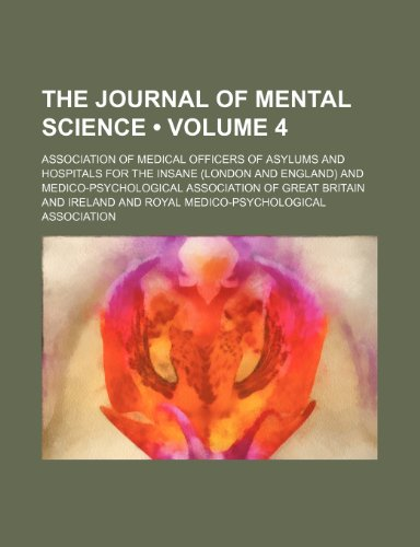 The Journal of Mental Science (Volume 4)