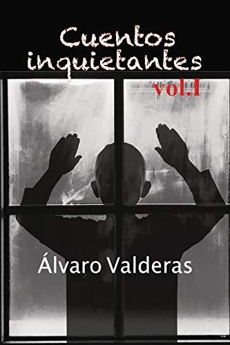 Cuentos inquietantes, vol. I por Álvaro Valderas Alonso