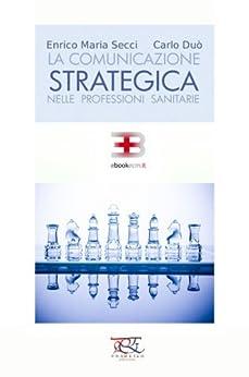 La Comunicazione Strategica nelle Professioni Sanitarie di [Secci, Carlo Duò Enrico Maria]
