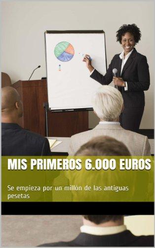 Mis primeros 6.000 Euros: Se empieza por un millón de las antiguas pesetas por María Dolores Estrella Casado