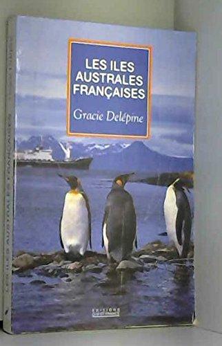 Les îles australes françaises : Kerguelen, Crozet, Amsterdam, Saint-Paul