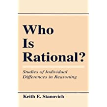 Who Is Rational?: Studies of individual Differences in Reasoning by Keith E. Stanovich (1999-03-03)