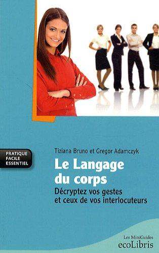 Le langage du corps : Décryptez vos gestes et ceux de vos interlocuteurs