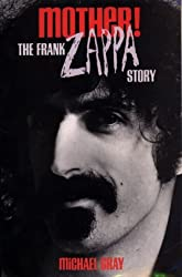 Mother! the Frank Zappa Story by Michael Gray (1994-09-02)