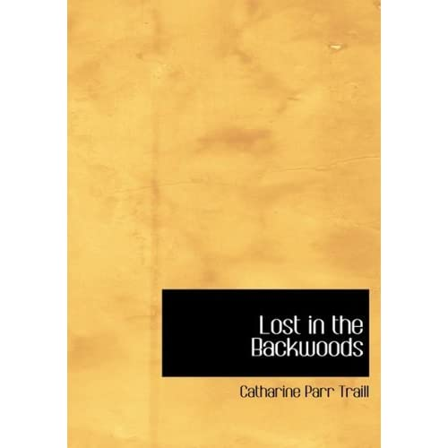 Lost in the Backwoods (Large Print Edition) by Catharine Parr Traill (2007-10-11)