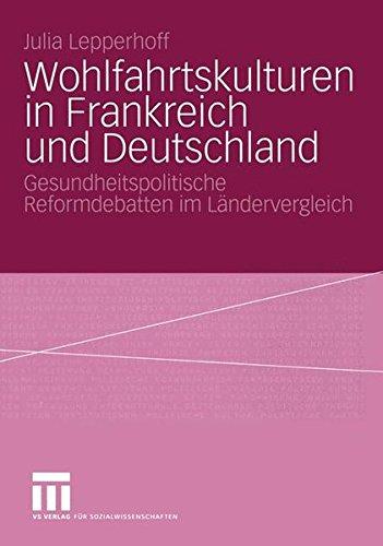 Wohlfahrtskulturen in Frankreich und Deutschland: Gesundheitspolitische Reformdebatten im Ländervergleich
