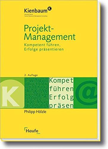Projektmanagement.: Kompetent führen, Erfolge präsentieren (Kienbaum bei Haufe)