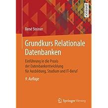 Grundkurs Relationale Datenbanken: Einführung in die Praxis der Datenbankentwicklung für Ausbildung, Studium und IT-Beruf