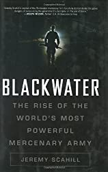 Blackwater: The Rise of the World's Most Powerful Mercenary Army by Jeremy Scahill (2007-03-08)