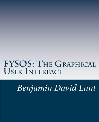 FYSOS: The Graphical User Interface (FYSOS: Operating System Design, Band 6)