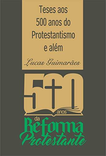 Teses aos 500 anos do Protestantismo e além. (Portuguese Edition)