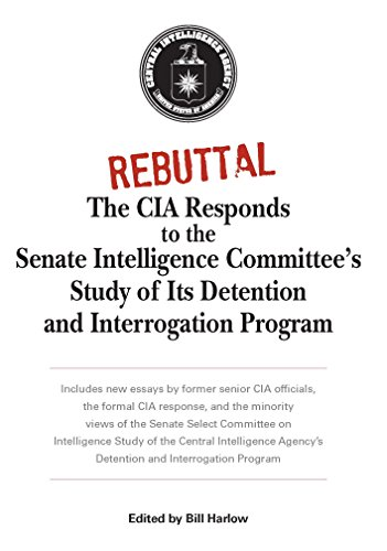 Rebuttal: The CIA Responds to the Senate Intelligence Committee's Study of Its Detention and Interrogation Program (Philip Mudd)
